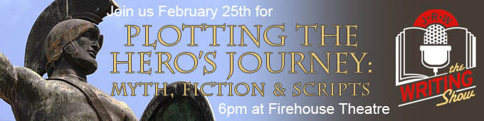 Join us February 25th for the Plotting the Heroes Journey: Myth, Fiction & Scripts, 6pm at the Firehouse Theatre. Get your tickets now!