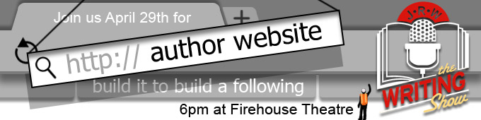 Join us April 29th for Author Website: Build It To Build A Following, 6pm at the Firehouse Theatre. Get your tickets now!