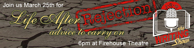 Join us March 25th for Life After Rejection: Advice to Carry On, 6pm at the Firehouse Theatre. Get your tickets now!