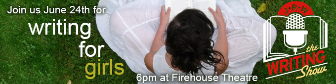Join us June 24th for Writing for Girls, 6pm at the Firehouse Theatre. Get your tickets now!
