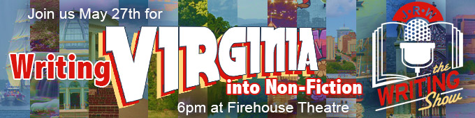 Join us May 27th for Writing Virginia into Non-Fiction, 6pm at the Firehouse Theatre. Get your tickets now!