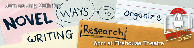 Join us July 29th for Novel Ways to Organize Writing Research, 6pm at the Firehouse Theatre. Get your tickets now!