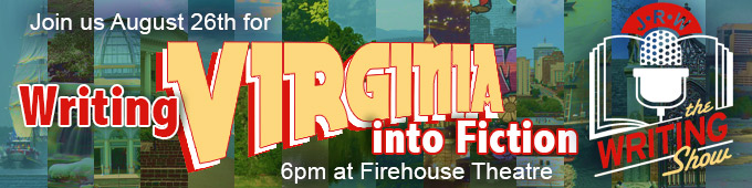 Join us August 26th for Writing Virginia into Fiction, 6pm at the Firehouse Theatre. Get your tickets now!