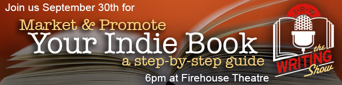 Join us September 30th for Make & Promote Your Indie Book: a step-by-step guide, 6pm at the Firehouse Theatre. Get your tickets now!