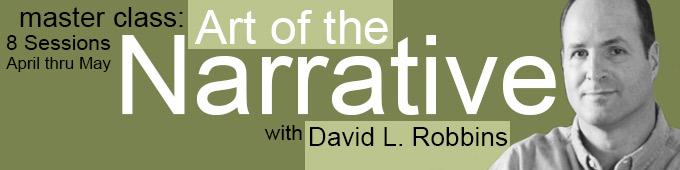 David Robbins presents Art of the Narrative Master Class.