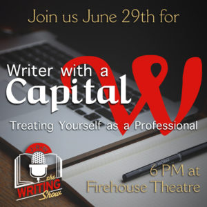 June Writing Show - Writer with a Capital W: Treating Yourself as a Professional graphic